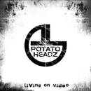 Living On Video/Potatoheadz