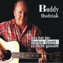 Das hat der liebe Gott nicht so gewollt/Buddy Hudziak