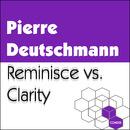 Reminisce vs. Clarity/Pierre Deutschmann