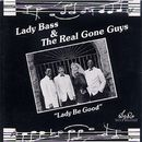 Lady Be Good/Lady Bass & The Real Gone Guys