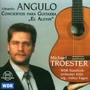 """Angulo: Conciertos para Guitarra """"El Alevin""""/Michael Tröster, Arthur Fagen, WDR Rundfunkorchester Köln"""