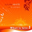 What Is Love/Julian White feat. Al Johnson