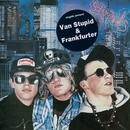 Van Stupid/Frankfurter/The Stupids