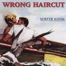 Surfer Kiosk/Wrong Haircut