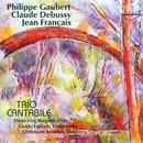 Philippe Gaubert, Claude Debussy, Jean Francaix/Trio Cantabile