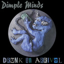 Drunk On Arrival/Dimple Minds