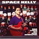 Das Leben ist kein Heimspiel/Space Kelly