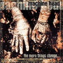 The More Things Change.../Machine Head
