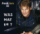 Was hat er ?/Frank Lars