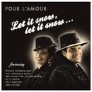 Let It Snow, Let It Snow .../Pour L'Amour