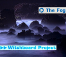 The Fog/Witchboard Project