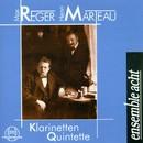 Henri Marteau, Max Reger: Klarinetten-Quintette/Ensemble Acht