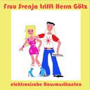 Elektronische Hausmusikanten/Fruu Svenja trifft Herrn Götz