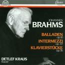 Johannes Brahms: Balladen, Intermezzi, Klavierstücke/Detlef Kraus