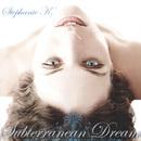 Subterranean Dream/Stephanie K.