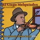 San Antonio House Party/El Ciego Melquiades
