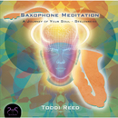 Saxophone Meditation - A Journey of Your Soul - Seelenreise/Toddi Reed