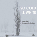So Cold And White/AnarchyX & Dominic G. Joutsen