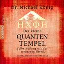 Der kleine Quanten-Tempel - Selbstheilung mit der modernen Physik - Meditationen und Übungen/Michael König