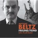 Freund/Feind - Ein Portrait/Matthias Beltz