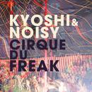 Cirque Du Freak/Kyoshi & Noisy