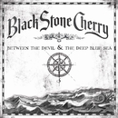 Between The Devil & The Deep Blue Sea/Black Stone Cherry