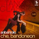 Che, bandoneon/Anibal Troilo