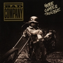 Here Comes Trouble/Bad Company