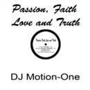 Passion, Faith, Love And Truth/DJ Motion-One