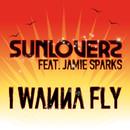 I Wanna Fly (feat. Jamie Sparks)/Sunloverz