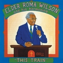 This Train/Elder Roma Wilson