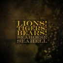 Seahorse Seahell/Lions!Tigers!Bears!