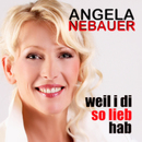 Weil i di so lieb hab'/Angela Nebauer
