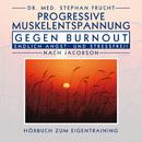 Progressive Muskelrelaxation gegen Burnout/Dr. Stephan Frucht