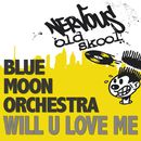Will U Love Me/Blue Moon Orchestra