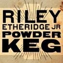 Powder Keg/Riley Etheridge, Jr.