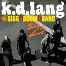 k.d. lang and the Siss Boom Bang: Sing it Loud (Deluxe)/k.d. lang and the Siss Boom Bang