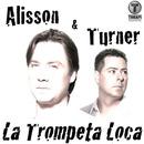 La Trompeta Loca/Alisson & Turner