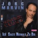Ich sagte niemals zu Dir/Jörg Marvin