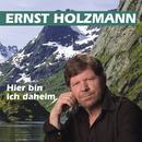 Hier bin ich daheim/Ernst Holzmann