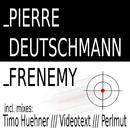 Frenemy/Pierre Deutschmann