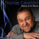 Glaubst du an Träume/Thomas Cavazini