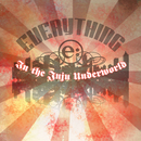In the Juju Underworld/Everything