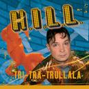 Tri-Tra-Trullala/HILL