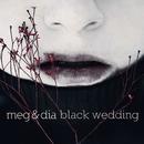 Black Wedding/Meg & Dia