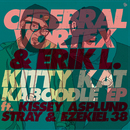 Kitty Kat Kabboodle EP/Cerebral Vortex & Erik L