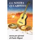 La nostra Eucarestia (Messa per giovani)/Paolo Migani, Jean Marc Caimi, Fabio Rosi, Guilia Migani