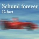 Schumi Forever/D-fact