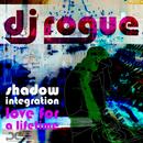 Shadow Integration / Love For A Lifetime/DJ Rogue