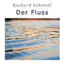 Der Fluss/Burkard Schmidl